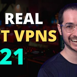 The Real Best VPNs of 2021... DON'T LISTEN TO THE OTHER PEOPLE!