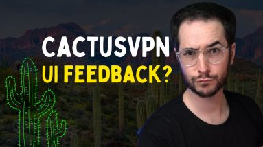 CactusVPN - My Thoughts on UI Improvements--Responding to Message
