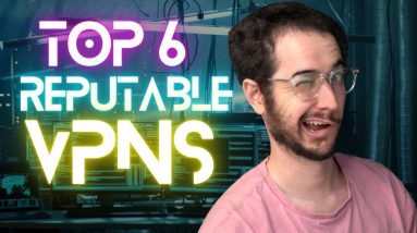Top 6 Most Reputable VPNs of 2021 - VPNs You Can Trust!