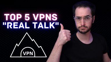Top 5 VPNs - Real Talk - Pros / Cons of the BEST VPNs!